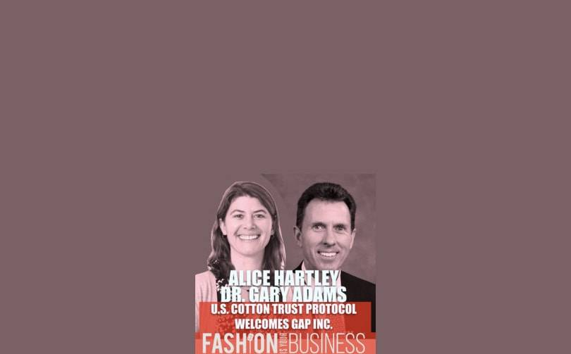 Podcast: Alice Hartley of Gap Inc and Dr Gary Adams of US Cotton Trust Protocol discuss Gap Inc's sustainability goals